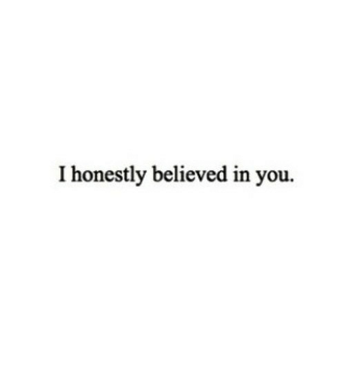 Believed: I honestly believed in you. https://iglovequotes.net/