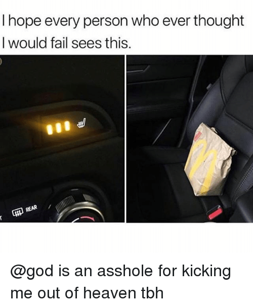Fail, God, and Heaven: I hope every person who ever thought  I would fail sees this. @god is an asshole for kicking me out of heaven tbh