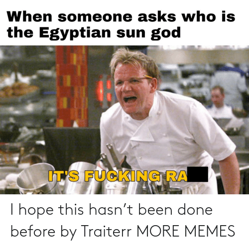 I Hope: I hope this hasn't been done before by Traiterr MORE MEMES