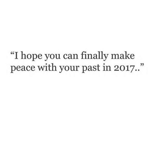 "Hope, Peace, and Can: ""I hope you can finally make  peace with your past in 2017."""