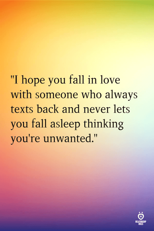 """Fall, Love, and Hope: """"I hope you fall in love  with someone who always  texts back and never lets  you fall asleep thinking  you're unwanted.""""  RELATINSH"""