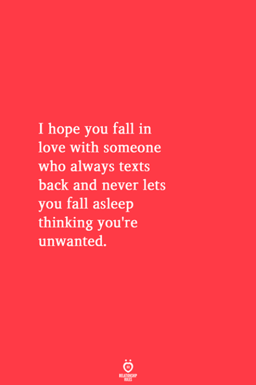 Fall, Love, and Hope: I hope you fall in  love with someone  who always texts  back and never lets  you fall asleep  thinking you're  unwanted.  RELATIONSHIP  ES