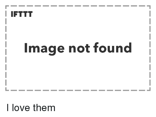 Love, Image, and Them: I IFTTT  Image not found I love them