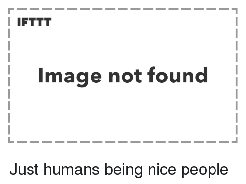 Image, Nice, and People: I IFTTT  Image not found Just humans being nice people