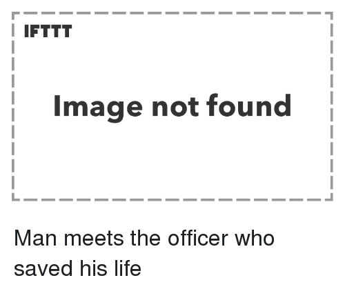 Life, Image, and Who: I IFTTT  Image not found Man meets the officer who saved his life