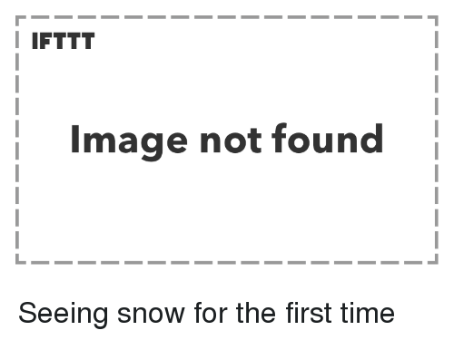 Image, Snow, and Time: I IFTTT  Image not found Seeing snow for the first time