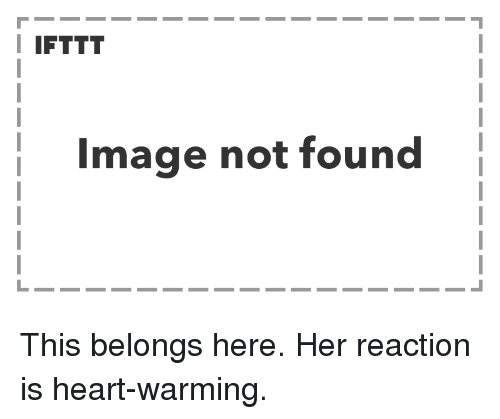 Heart, Image, and Her: I IFTTT  Image not found This belongs here. Her reaction is heart-warming.