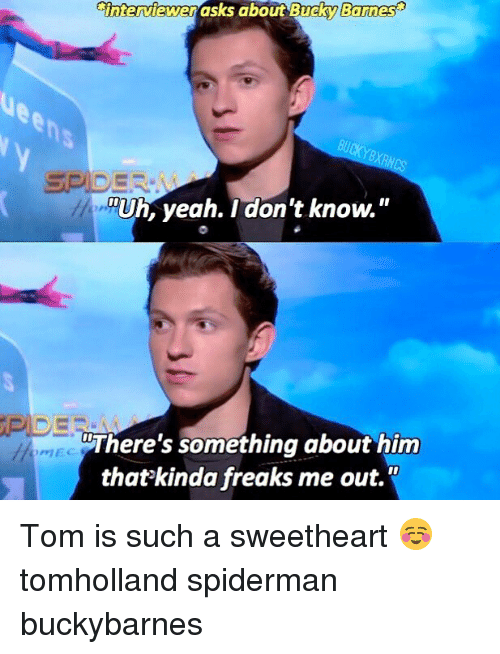 "Memes, Yeah, and Spiderman: i  interviewer asks about Bucky Borm  es  es  RA  ""Uh, yeah. I don't know.""  ""There's something about him  that'kinda freaks me out."" Tom is such a sweetheart ☺️ tomholland spiderman buckybarnes"
