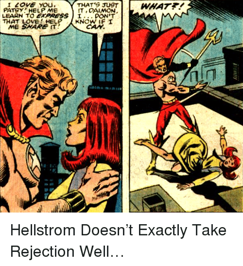 Love, Help, and Well: I İOVEYOU.  PATSY HELP ME  THAT'S JUST  IT OAIMON.  LEARN TO EXPRESSI... PON'T  THAT LOVE!eELP  KNOW IF I  AN <p>Hellstrom Doesn&rsquo;t Exactly Take Rejection Well&hellip;</p>