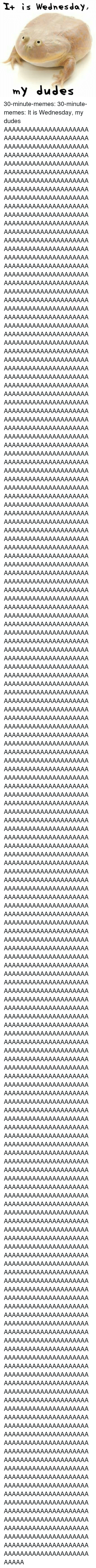 It Is Wednesday: I+ is Wednesday  my dudes 30-minute-memes:  30-minute-memes: It is Wednesday, my dudes AAAAAAAAAAAAAAAAAAAAAAAAAAAAAAAAAAAAAAAAAAAAAAAAAAAAAAAAAAAAAAAAAAAAAAAAAAAAAAAAAAAAAAAAAAAAAAAAAAAAAAAAAAAAAAAAAAAAAAAAAAAAAAAAAAAAAAAAAAAAAAAAAAAAAAAAAAAAAAAAAAAAAAAAAAAAAAAAAAAAAAAAAAAAAAAAAAAAAAAAAAAAAAAAAAAAAAAAAAAAAAAAAAAAAAAAAAAAAAAAAAAAAAAAAAAAAAAAAAAAAAAAAAAAAAAAAAAAAAAAAAAAAAAAAAAAAAAAAAAAAAAAAAAAAAAAAAAAAAAAAAAAAAAAAAAAAAAAAAAAAAAAAAAAAAAAAAAAAAAAAAAAAAAAAAAAAAAAAAAAAAAAAAAAAAAAAAAAAAAAAAAAAAAAAAAAAAAAAAAAAAAAAAAAAAAAAAAAAAAAAAAAAAAAAAAAAAAAAAAAAAAAAAAAAAAAAAAAAAAAAAAAAAAAAAAAAAAAAAAAAAAAAAAAAAAAAAAAAAAAAAAAAAAAAAAAAAAAAAAAAAAAAAAAAAAAAAAAAAAAAAAAAAAAAAAAAAAAAAAAAAAAAAAAAAAAAAAAAAAAAAAAAAAAAAAAAAAAAAAAAAAAAAAAAAAAAAAAAAAAAAAAAAAAAAAAAAAAAAAAAAAAAAAAAAAAAAAAAAAAAAAAAAAAAAAAAAAAAAAAAAAAAAAAAAAAAAAAAAAAAAAAAAAAAAAAAAAAAAAAAAAAAAAAAAAAAAAAAAAAAAAAAAAAAAAAAAAAAAAAAAAAAAAAAAAAAAAAAAAAAAAAAAAAAAAAAAAAAAAAAAAAAAAAAAAAAAAAAAAAAAAAAAAAAAAAAAAAAAAAAAAAAAAAAAAAAAAAAAAAAAAAAAAAAAAAAAAAAAAAAAAAAAAAAAAAAAAAAAAAAAAAAAAAAAAAAAAAAAAAAAAAAAAAAAAAAAAAAAAAAAAAAAAAAAAAAAAAAAAAAAAAAAAAAAAAAAAAAAAAAAAAAAAAAAAAAAAAAAAAAAAAAAAAAAAAAAAAAAAAAAAAAAAAAAAAAAAAAAAAAAAAAAAAAAAAAAAAAAAAAAAAAAAAAAAAAAAAAAAAAAAAAAAAAAAAAAAAAAAAAAAAAAAAAAAAAAAAAAAAAAAAAAAAAAAAAAAAAAAAAAAAAAAAAAAAAAAAAAAAAAAAAAAAAAAAAAAAAAAAAAAAAAAAAAAAAAAAAAAAAAAAAAAAAAAAAAAAAAAAAAAAAAAAAAAAAAAAAAAAAAAAAAAAAAAAAAAAAAAAAAAAAAAAAAAAAAAAAAAAAAAAAAAAAAAAAAAAAAAAAAAAAAAAAAAAAAAAAAAAAAAAAAAAAAAAAAAAAAAAAAAAAAAAAAAAAAAAAAAAAAAAAAAAAAAAAAAAAAAAAAAAAAAAAAAAAAAAAAAAAAAAAAAAAAAAAAAAAAAAAAAAAAAAAAAAAAAAAAAAAAAAAAAAAAAAAAAAAAAAAAAAAAAAAAAAAAAAAAAAAAAAAAAAAAAAAAAAAAAAAAAAAAAAAAAAAAAAAAAAAAAAAAAAAAAAAAAAAAAAAAAAAAAAAAAAAAAAAAAAAAAAAAAAAAAAAAAAAAAAAAAAAAAAAAAAAAAAAAAAAAAAAAAAAAAAAAAAAAAAAAAAAAAAAAAAAAAAAAAAAAAAAAAAAAAAAAAAAAAAAAAAAAAAAAAAAAAAAAAAAAAAAAAAAAAAAAAAAAAAAAAAAAAAAAAAAAAAAAAAAAAAAAAAAAAAAAAAAAAAAAAAAAAAAAAAAAAAAAAAAAAAAAAAAAAAAAAAAAAAAAAAAAAAAAAAAAAAAAAAAAAAAAAAAAAAAAAAAAAAAAAAAAAAAAAAAAAAAAAAAAAAAAAAAAAAAAAAAAAAAAAAAAAAAAAAAAAA