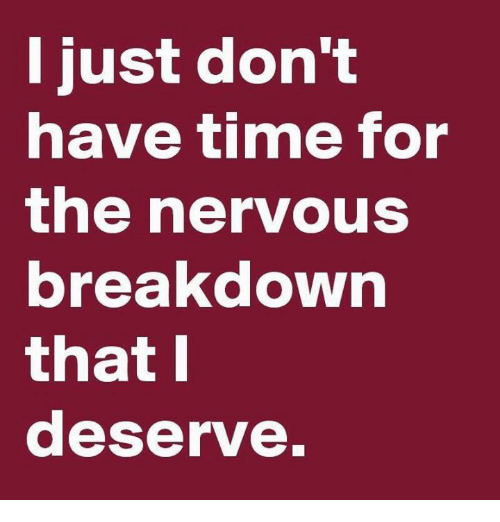 Dank, Time, and 🤖: I just don't  nave time fo  the nervous  breakdown  that  deserve.