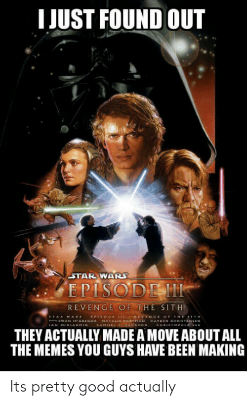 revenge of the sith: I JUST FOUND OUT  STAR WAR  EPISODEM  REVENGE OF THE SITH  THEY ACTUALLY MADE A MOVE ABOUT ALL  THE MEMES YOU GUYS HAVE BEEN MAKING Its pretty good actually
