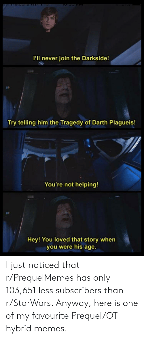 starwars: I just noticed that r/PrequelMemes has only 103,651 less subscribers than r/StarWars. Anyway, here is one of my favourite Prequel/OT hybrid memes.