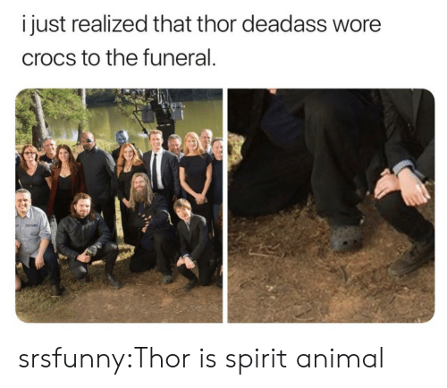 Crocs, Tumblr, and Animal: i just realized that thor deadass wore  crocs to the funeral srsfunny:Thor is spirit animal