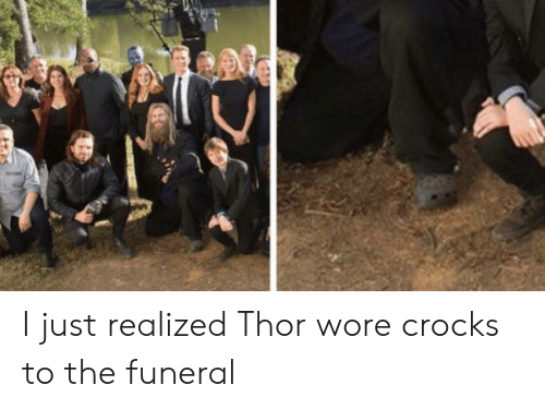 Reddit, Thor, and Funeral: I just realized Thor wore crocks to the funeral