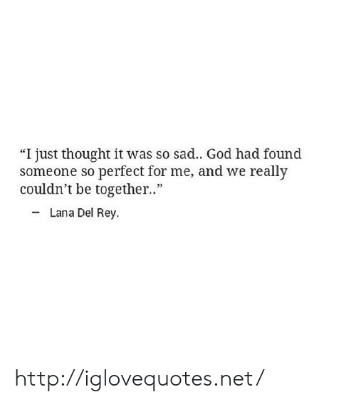 """God, Lana Del Rey, and Rey: """"I just thought it was so sad.. God had found  someone so perfect for me, and we really  couldn't be together..""""  Lana Del Rey http://iglovequotes.net/"""