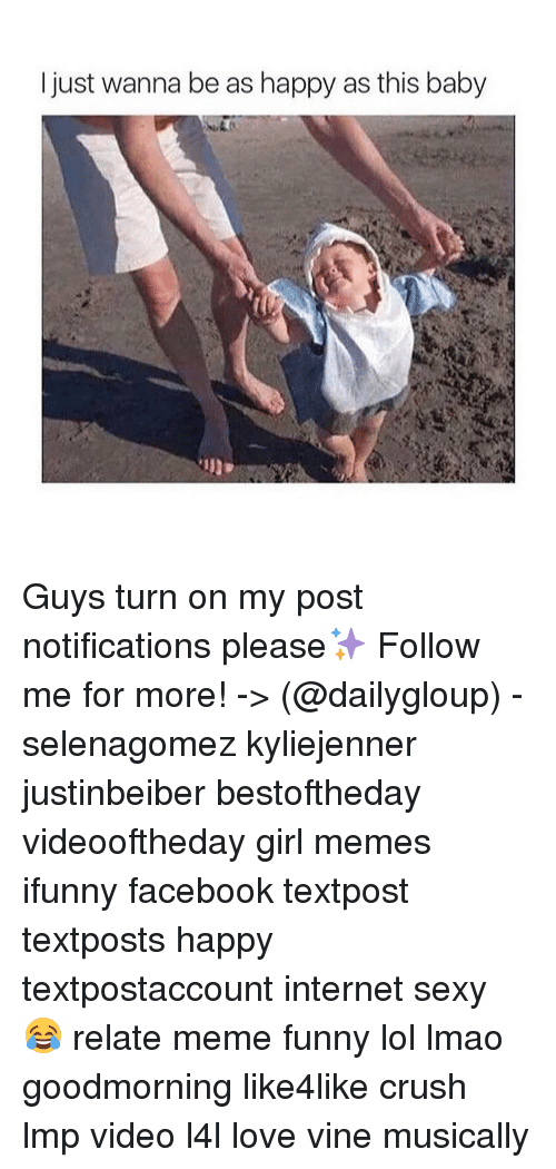 Crush, Meme, and Memes: I just wanna be as happy as this baby Guys turn on my post notifications please✨ Follow me for more! -> (@dailygloup) - selenagomez kyliejenner justinbeiber bestoftheday videooftheday girl memes ifunny facebook textpost textposts happy textpostaccount internet sexy 😂 relate meme funny lol lmao goodmorning like4like crush lmp video l4l love vine musically