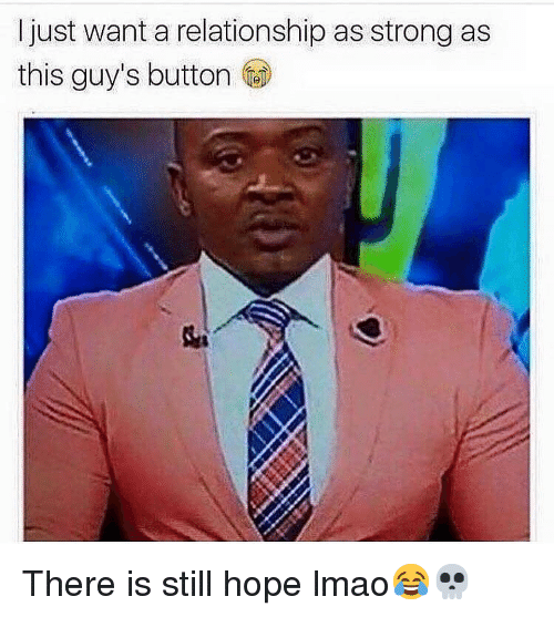 Funny, Lmao, and Strong: I just want a relationship as strong as  this guy's button There is still hope lmao😂💀