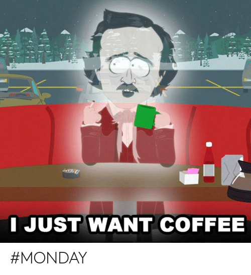 Dank, Coffee, and Monday: I JUST WANT COFFEE #MONDAY