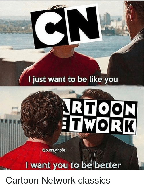 Pussing: I just want to be like you  TWORK  @puss.yhole  I want you to be better Cartoon Network classics