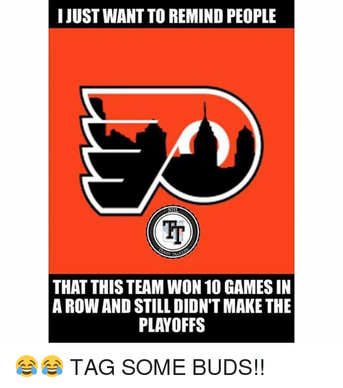 Memes, Games, and 🤖: I JUST WANT TO REMIND PEOPLE  Ir  THAT THIS TEAM WON 10 GAMES IN  A ROW AND STILL DIDN'T MAKE THE  PLAYOFFS 😂😂 TAG SOME BUDS!!
