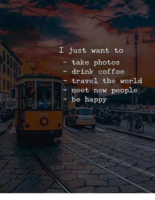 New People: I just want to  - take photos  drink coffee  travel the world  meet new people  10  be happy  12刀
