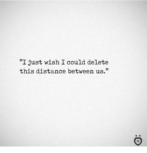 """This, Delete, and Just: """"I just wish I could delete  this distance between us"""