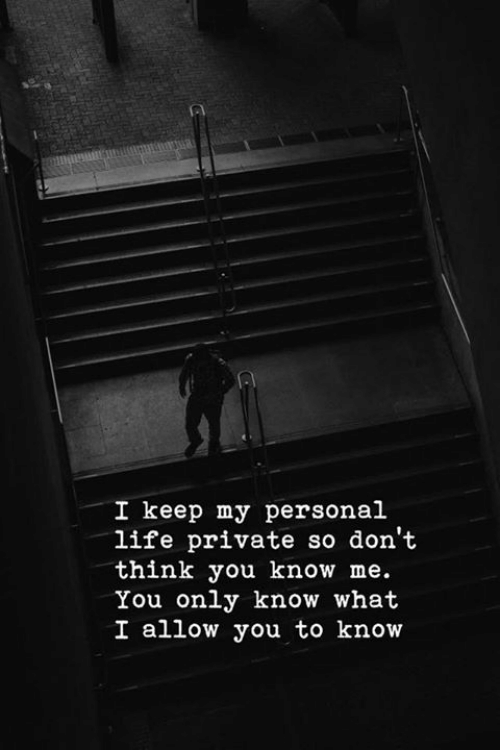 Life, Personal, and Private: I keep my personal  life private so don't  think you know me.  You only know what  I allow you to know