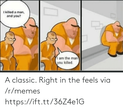 R Memes: I killed a man,  and you?  am the man  you killed. A classic. Right in the feels via /r/memes https://ift.tt/36Z4e1G
