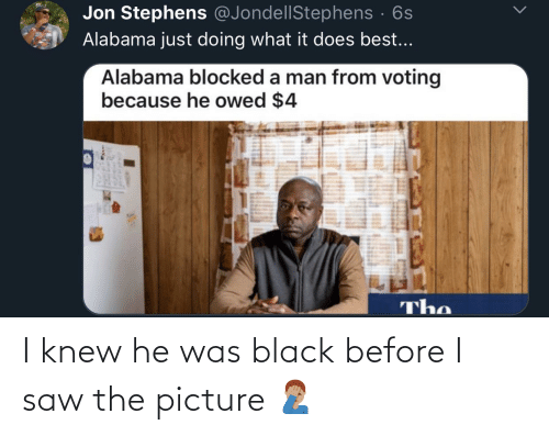 Before I: I knew he was black before I saw the picture 🤦🏽‍♂️