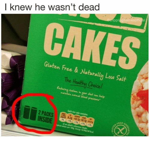 Bloods, Memes, and Cake: I knew he wasn't dead  ppliagmemesofficial  CAKES  Gluten Free&  Naturally Louw Salt  Te Heatey Ceich  y Loa Salf  Choice  gour dist can  codiam in  narmal blood  preccare  Each rice cake  0.2g c0.1  FREE  INSIDE  of