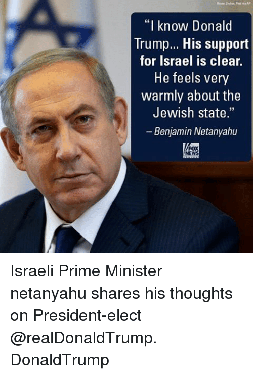 """Donald Trump, Memes, and Israel: """"I know Donald  Trump... His support  for Israel is clear.  He feels very  warmly about the  Jewish state.""""  Benjamin Netanyahu  EWS Israeli Prime Minister netanyahu shares his thoughts on President-elect @realDonaldTrump. DonaldTrump"""