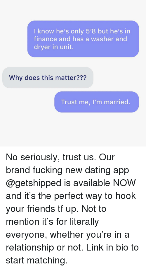 Dryer: I know he's only 5'8 but he's in  finance and has a washer and  dryer in unit.  Why does this matter???  Trust me, I'm married. No seriously, trust us. Our brand fucking new dating app @getshipped is available NOW and it's the perfect way to hook your friends tf up. Not to mention it's for literally everyone, whether you're in a relationship or not. Link in bio to start matching.