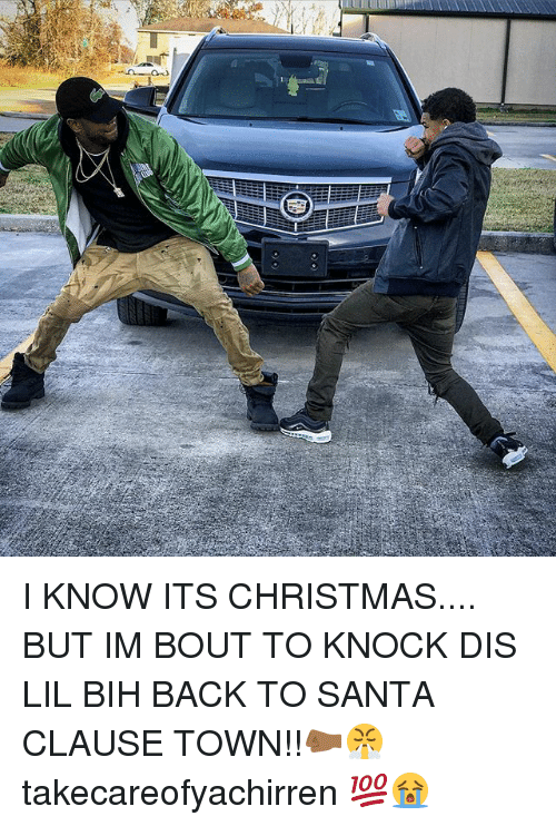 Christmas, Memes, and The Santa Clause: I KNOW ITS CHRISTMAS.... BUT IM BOUT TO KNOCK DIS LIL BIH BACK TO SANTA CLAUSE TOWN!!🤛🏾😤 takecareofyachirren 💯😭