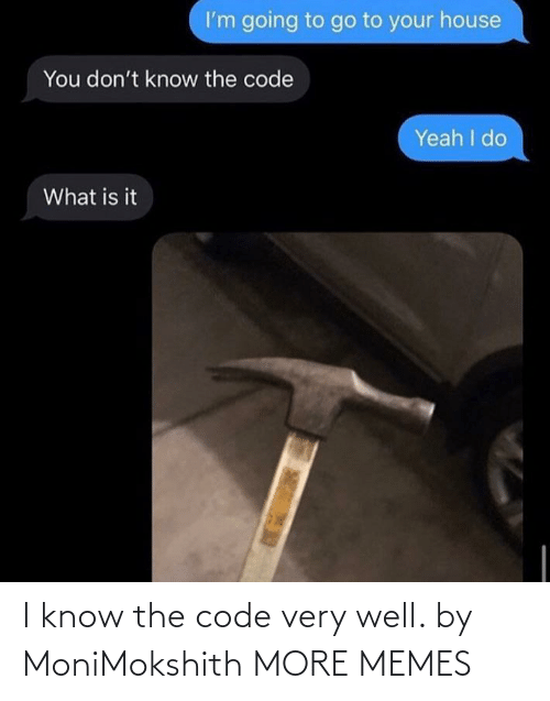 the code: I know the code very well. by MoniMokshith MORE MEMES