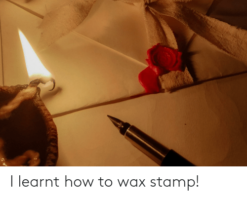wax: I learnt how to wax stamp!