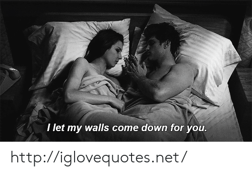 Http, Net, and Down: I let my walls come down for you. http://iglovequotes.net/