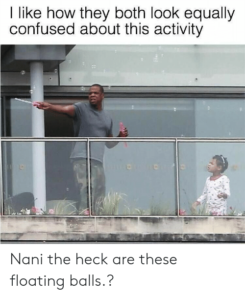 Confused, How, and Nani: I like how they both look equally  confused about this activity Nani the heck are these floating balls.?