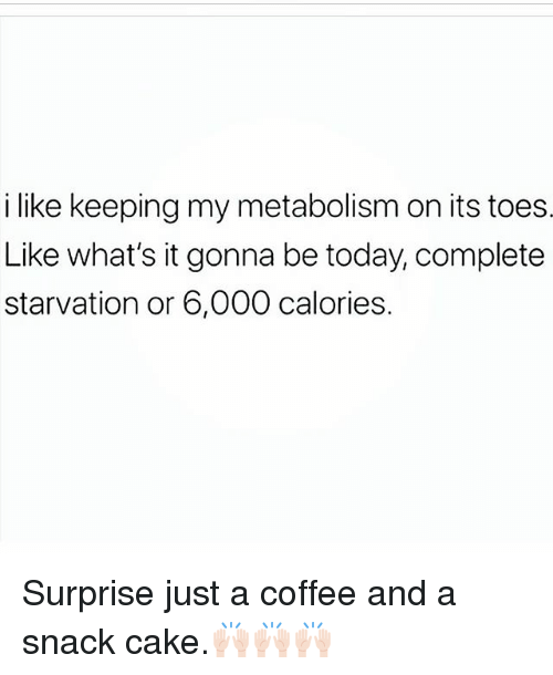 Cake, Coffee, and Today: i like keeping my metabolism on its toes  Like what's it gonna be today, complete  starvation or 6,000 calories. Surprise just a coffee and a snack cake.🙌🏻🙌🏻🙌🏻