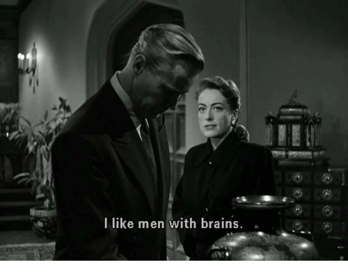 Brains, Like, and Men: I like men with brains.