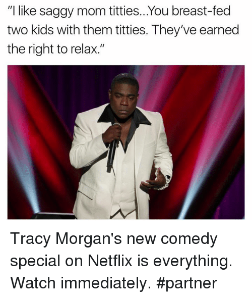 """Netflix, Titties, and Kids: """"I like saggy mom titties... You breast-fed  two kids with them titties. They've earned  the right to relax."""" Tracy Morgan's new comedy special on Netflix is everything. Watch immediately. #partner"""