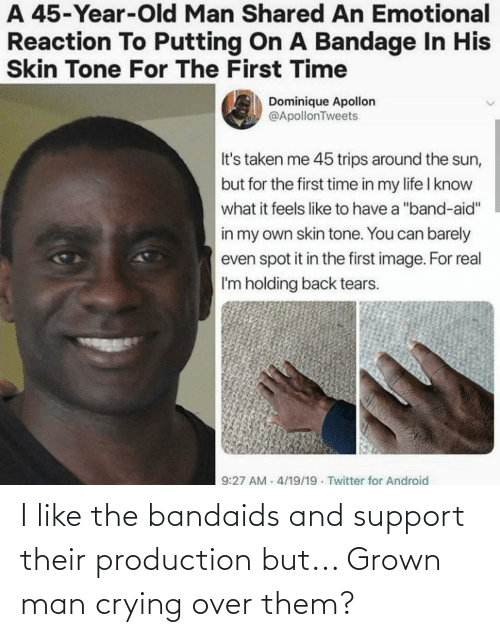 Conservative Memes: I like the bandaids and support their production but... Grown man crying over them?