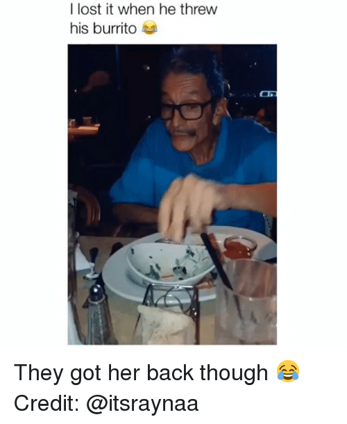 Memes, Lost, and Back: I lost it when he threw  his burrito They got her back though 😂 Credit: @itsraynaa