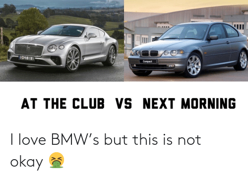 This Is Not Okay: I love BMW's but this is not okay 🤮