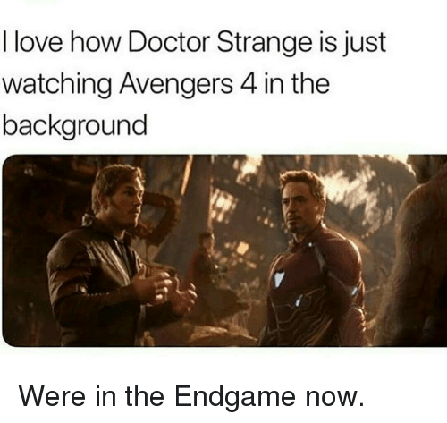 Doctor, Love, and Avengers: I love how Doctor Strange is just  watching Avengers 4 in the  background Were in the Endgame now.