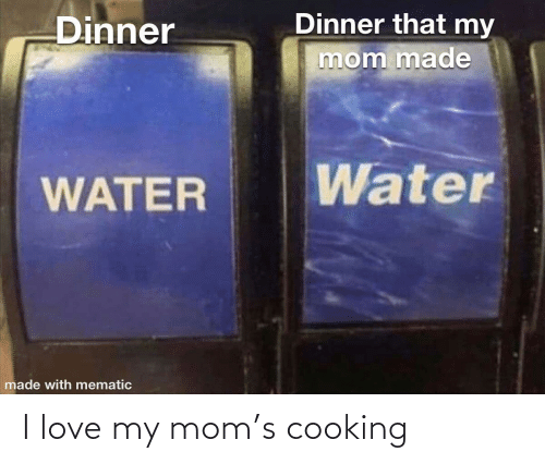 cooking: I love my mom's cooking