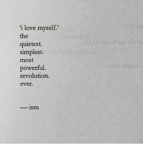 Love, Revolution, and Powerful: i love myself.  the  quietest.  simplest.  most  powerful.  revolution.  ever.