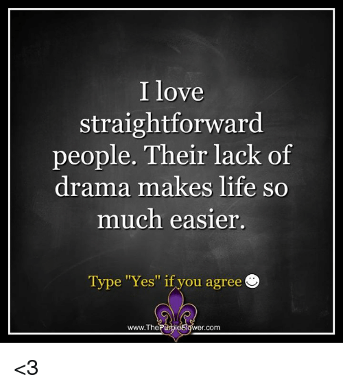 """Straightforwardness: I love  straightforward  people. Their lack of  drama makes life so  much easier.  Type """"Yes"""" if you agree  www.The  Purpl  wer Com <3"""