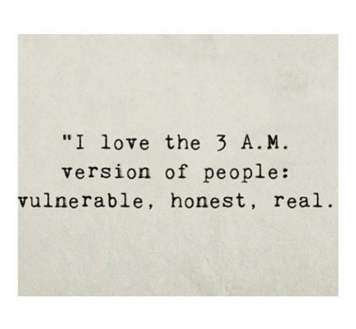 """Love, Real, and A&m: """"I love the 3 A. M  version of people:  vulnerable, honest, real"""