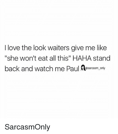 """Funny, Love, and Memes: I love the look waiters give me like  """"she won't eat all this"""" HAHA stand  back and watch me Paul Asarcasm. only  @sarcasm only SarcasmOnly"""
